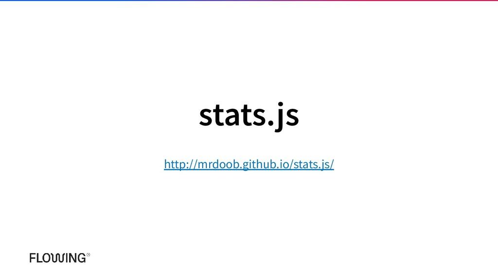 stats.js http://mrdoob.github.io/stats.js/