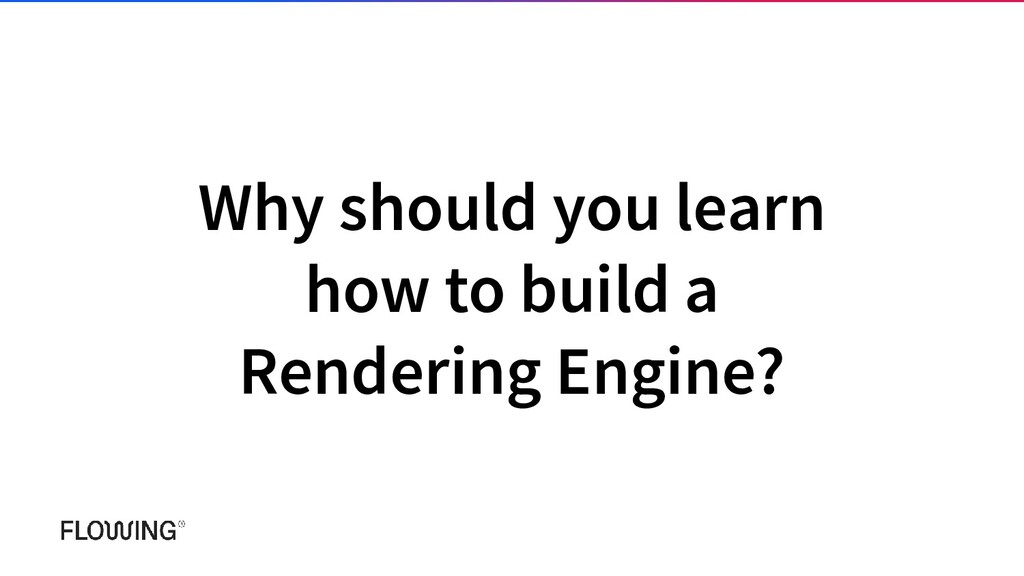 Why should you learn how to build a Rendering E...