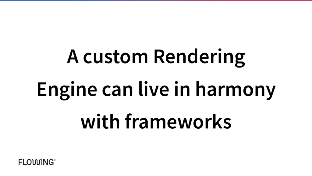 A custom Rendering Engine can live in harmony w...