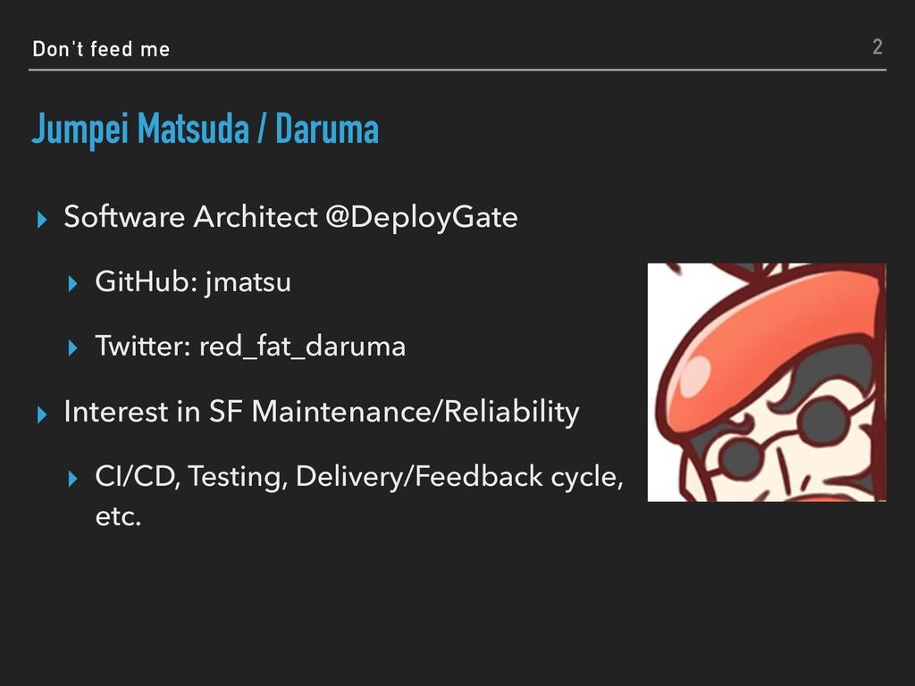 Don't feed me Jumpei Matsuda / Daruma ▸ Softwar...