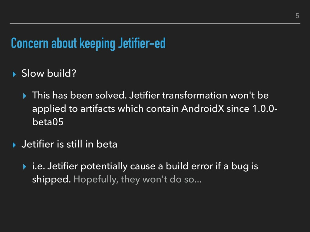 Concern about keeping Jetifier-ed ▸ Slow build?...