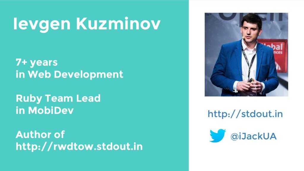 Ievgen Kuzminov http://stdout.in @iJackUA 7+ ye...