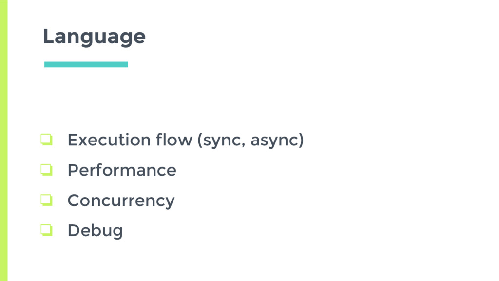 Language ❏ Execution flow (sync, async) ❏ Perfo...