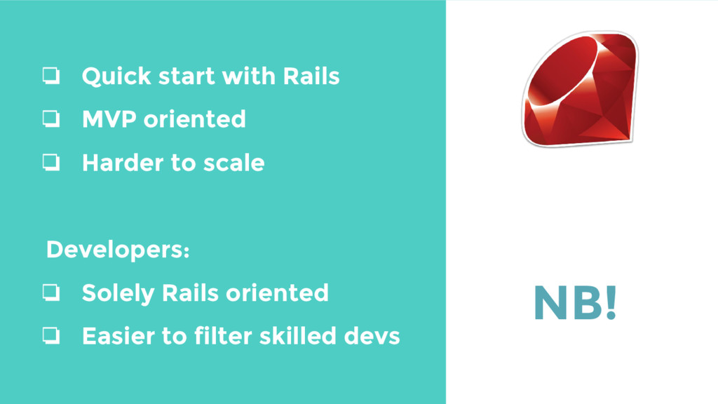 ❏ Quick start with Rails ❏ MVP oriented ❏ Harde...