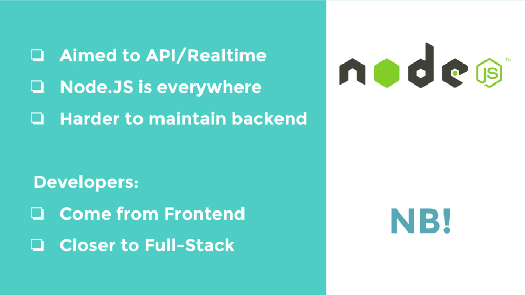 ❏ Aimed to API/Realtime ❏ Node.JS is everywhere...