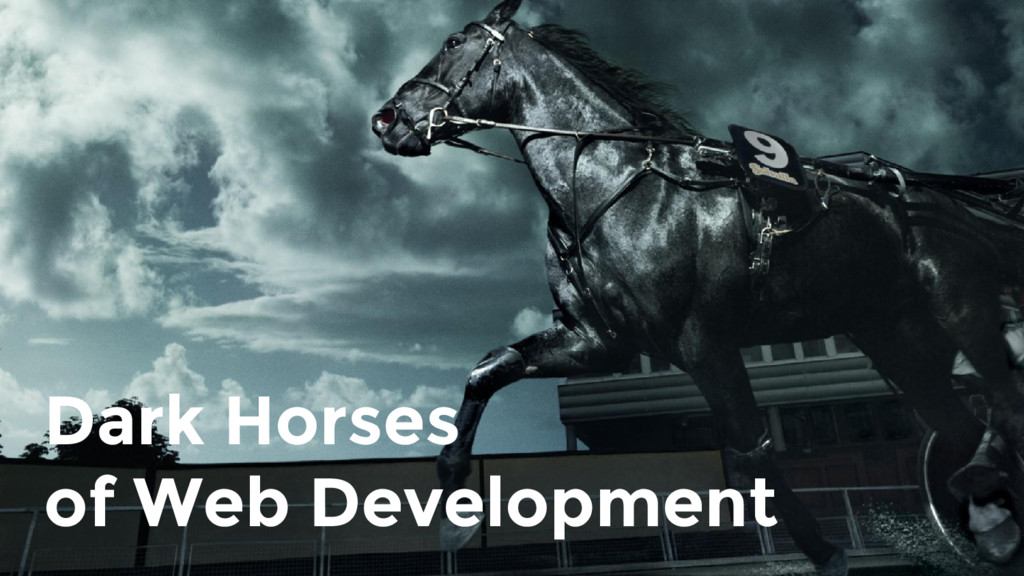 Dark Horses of Web Development