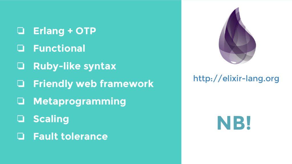 ❏ Erlang + OTP ❏ Functional ❏ Ruby-like syntax ...