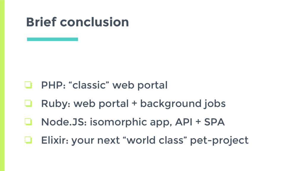"""Brief conclusion ❏ PHP: """"classic"""" web portal ❏ ..."""