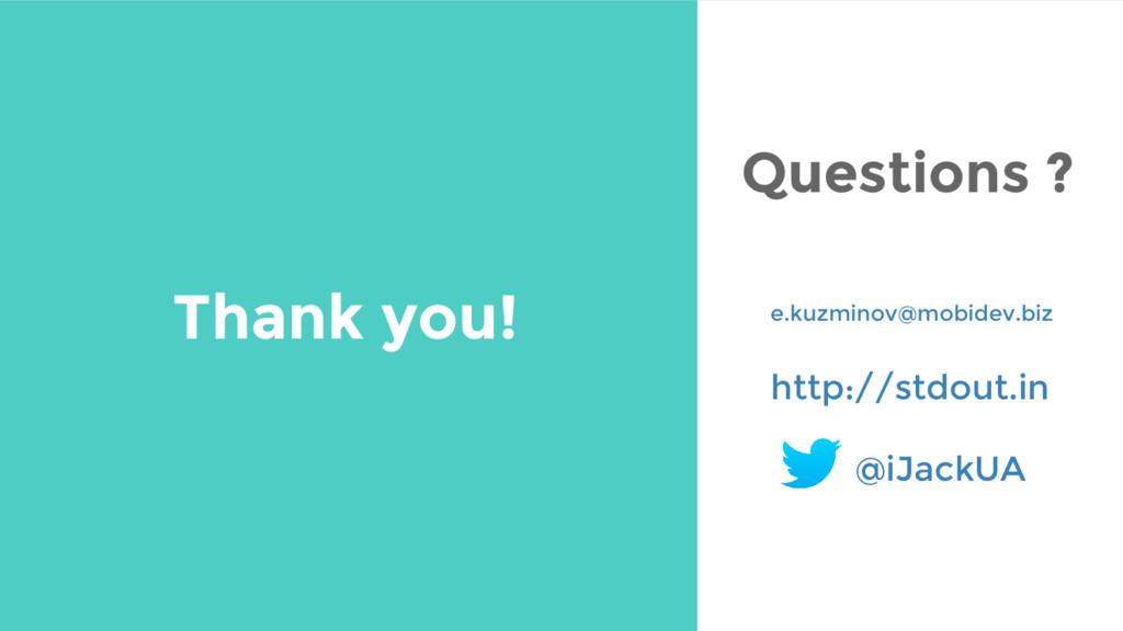 Thank you! e.kuzminov@mobidev.biz http://stdout...