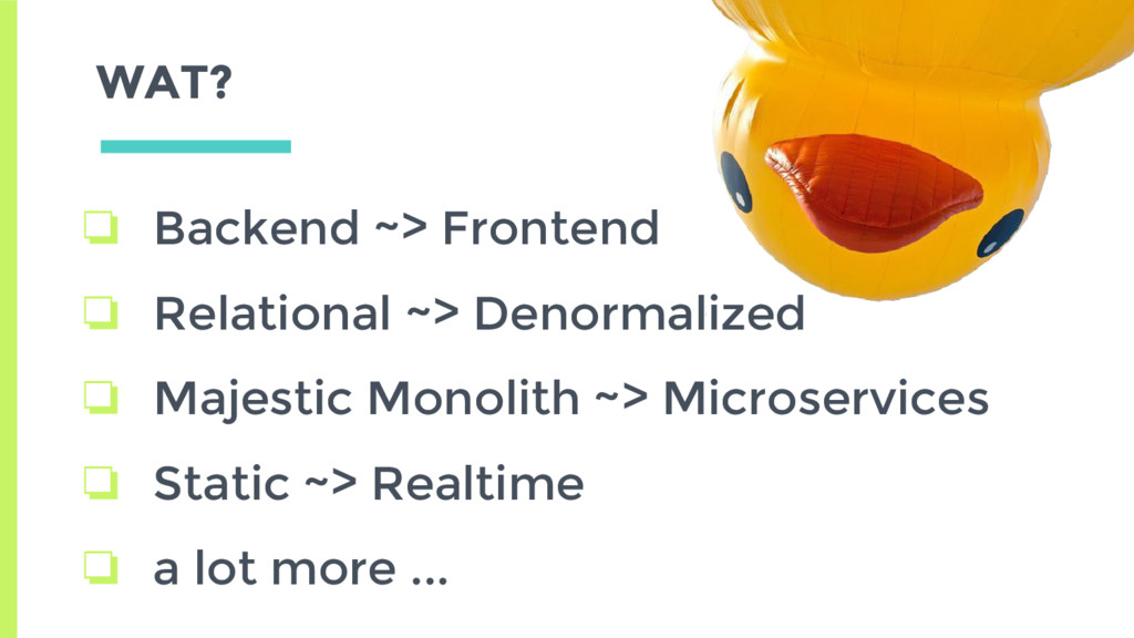 WAT? ❏ Backend ~> Frontend ❏ Relational ~> Deno...