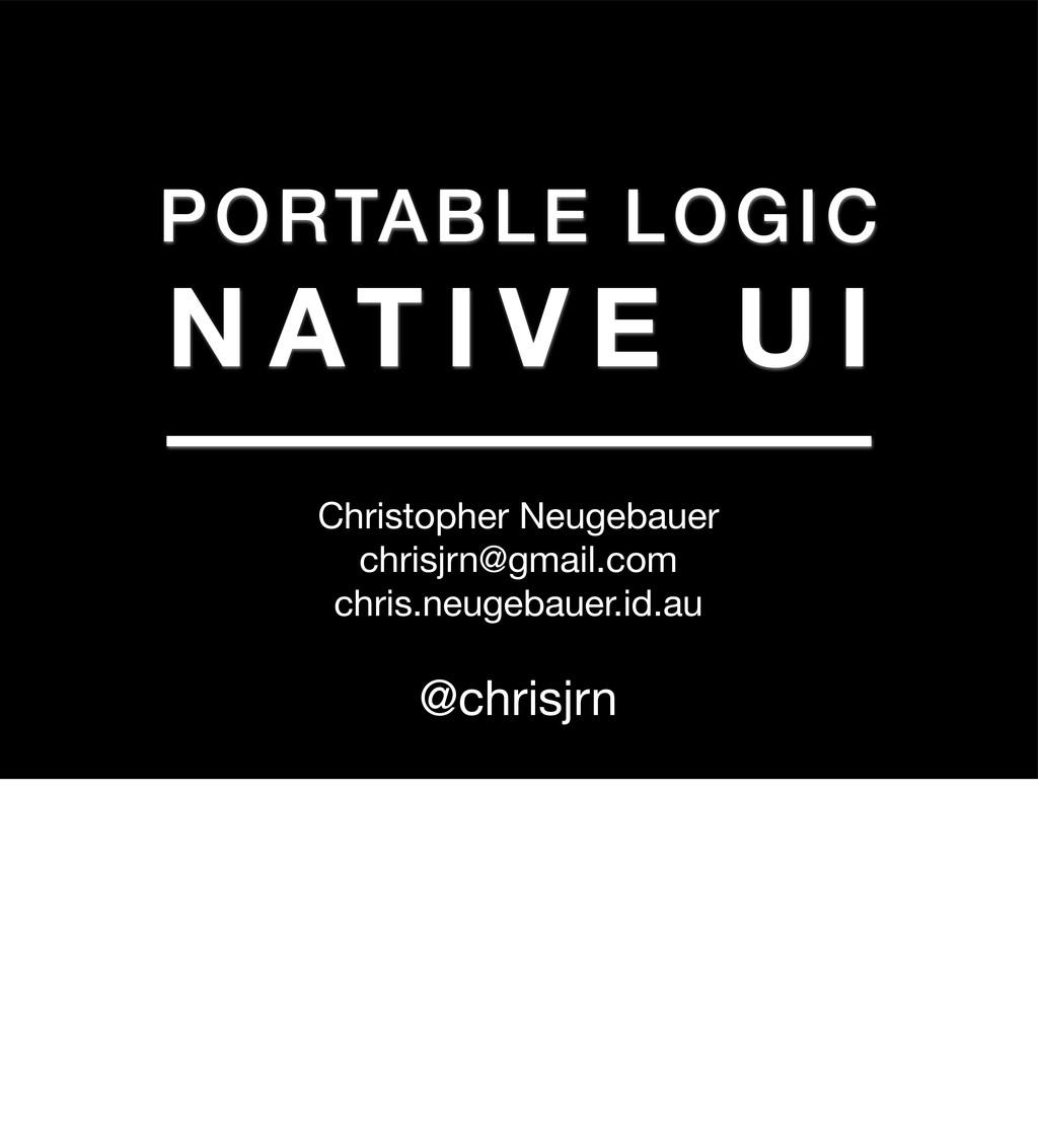 PORTABLE LOGIC N AT I V E U I Christopher Neuge...