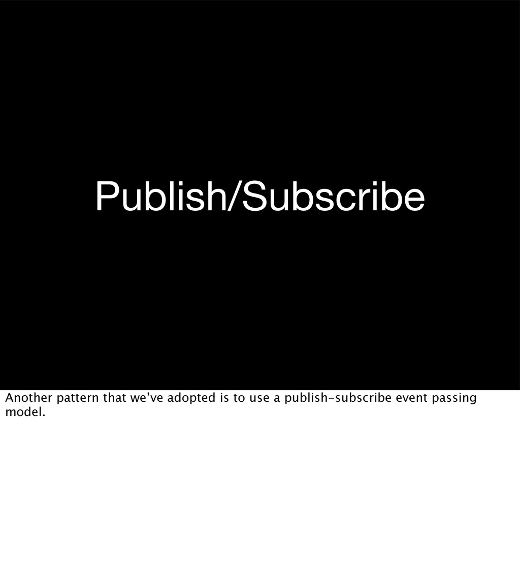 Publish/Subscribe Another pattern that we've ad...