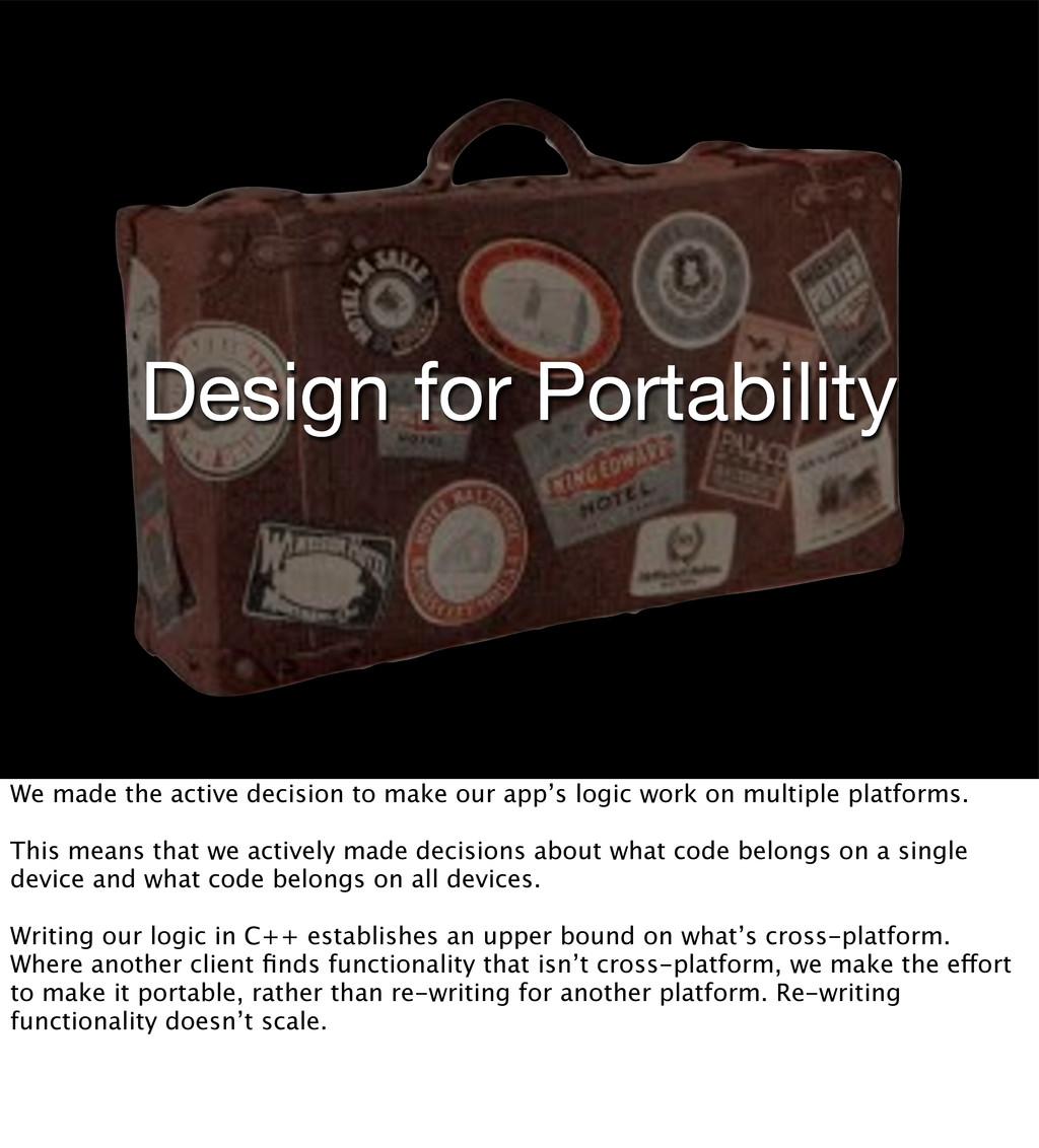 Design for Portability We made the active decis...