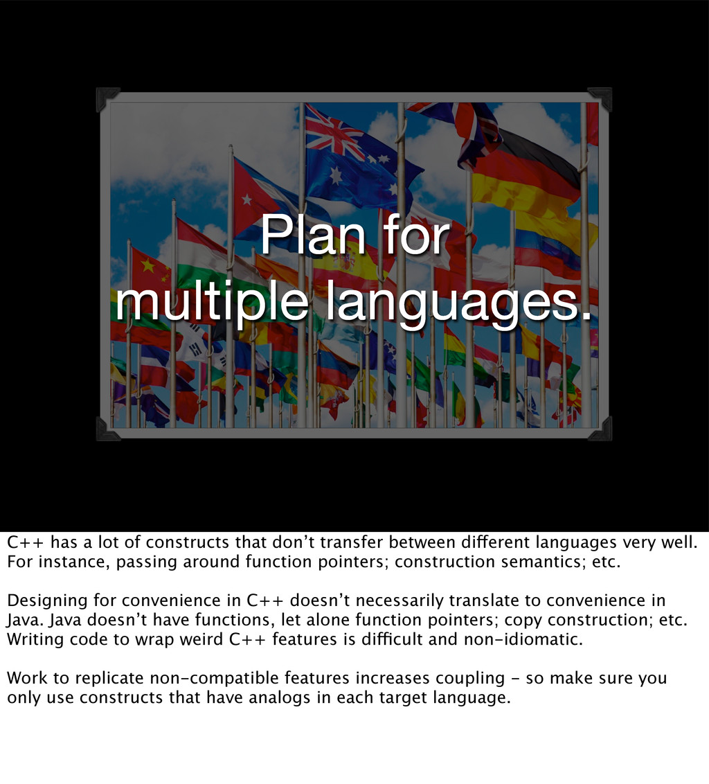 Plan for multiple languages. C++ has a lot of c...