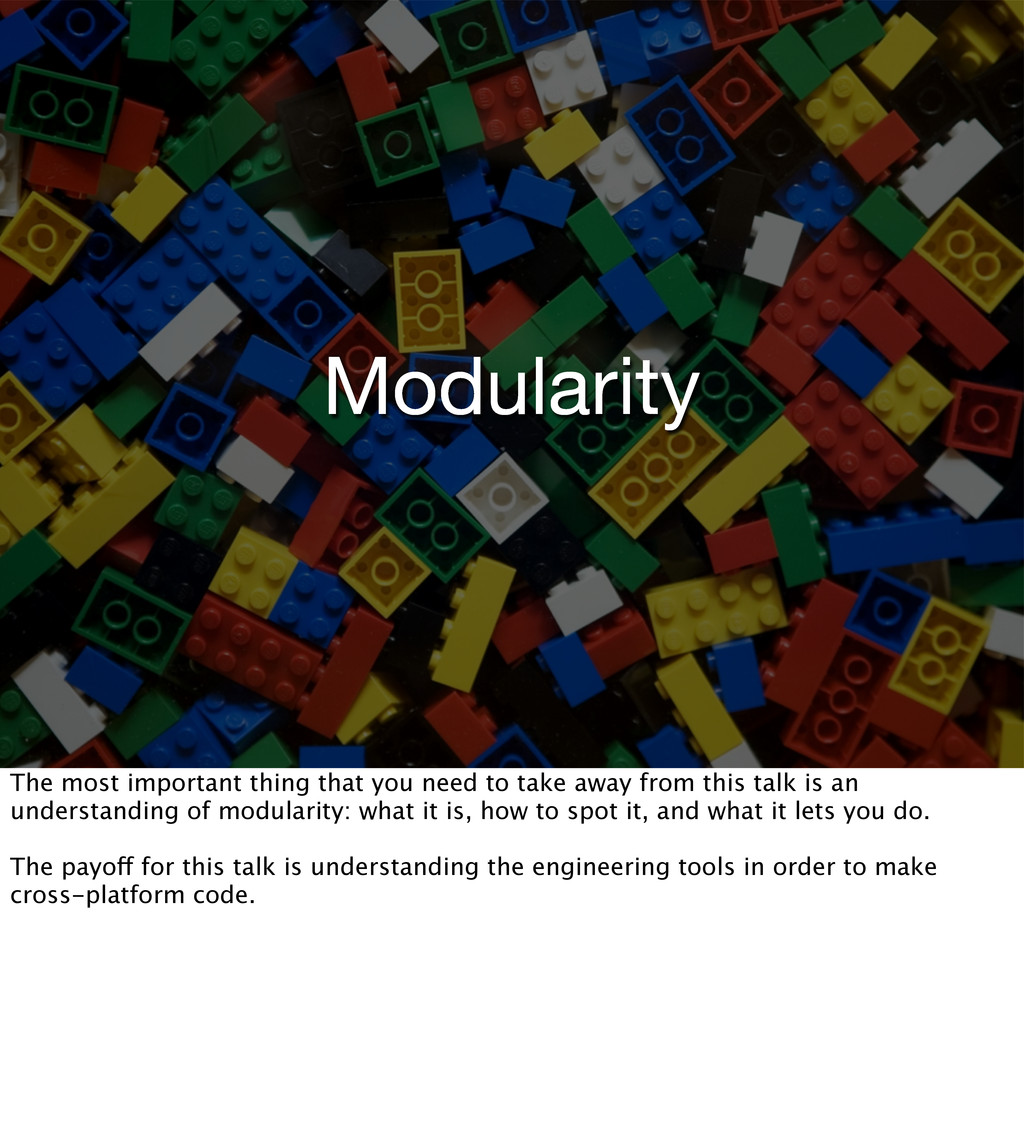 Modularity The most important thing that you ne...