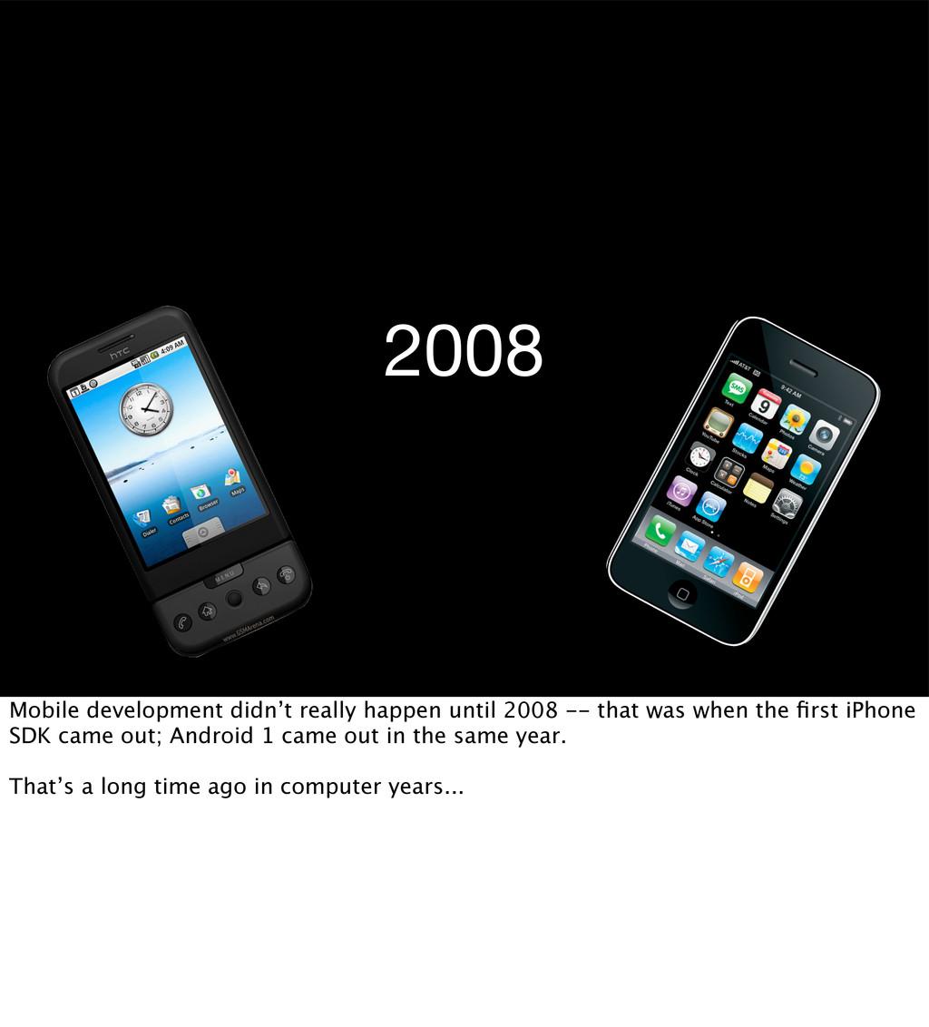 2008 Mobile development didn't really happen un...