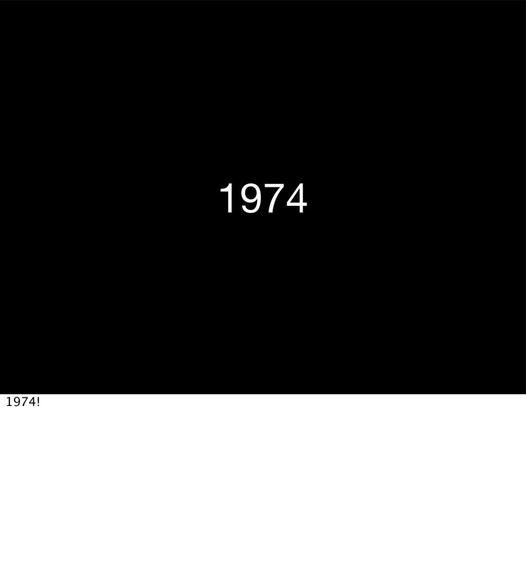 1974 1974!