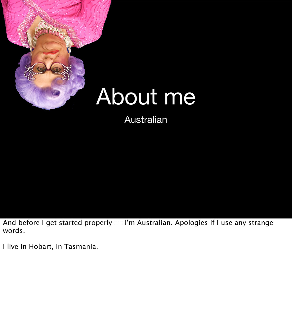 About me Australian And before I get started pr...