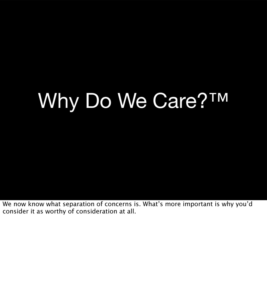 Why Do We Care?™ We now know what separation of...