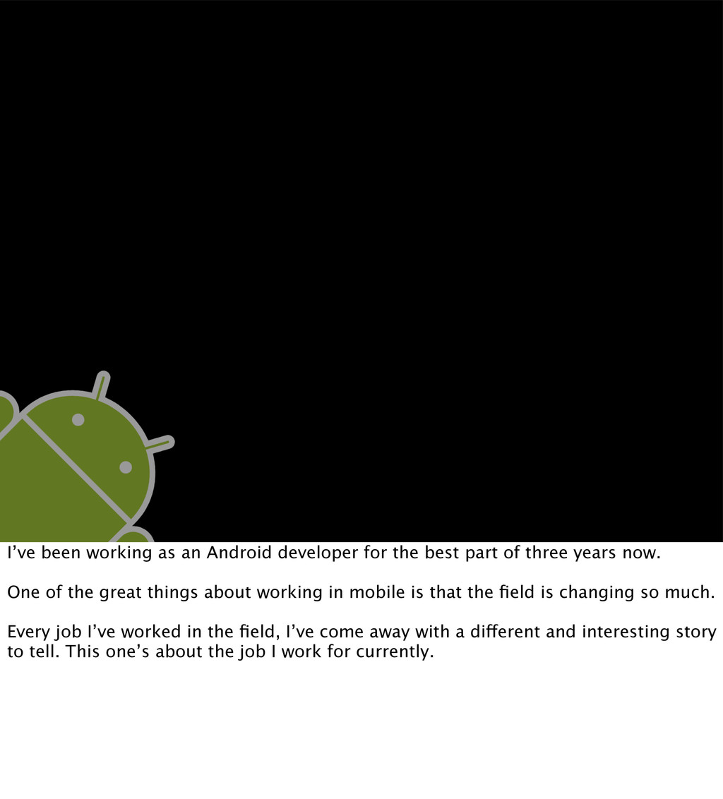 I've been working as an Android developer for t...