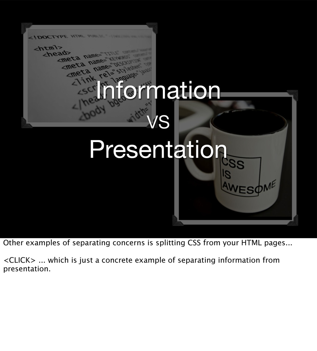 Information vs Presentation Other examples of s...