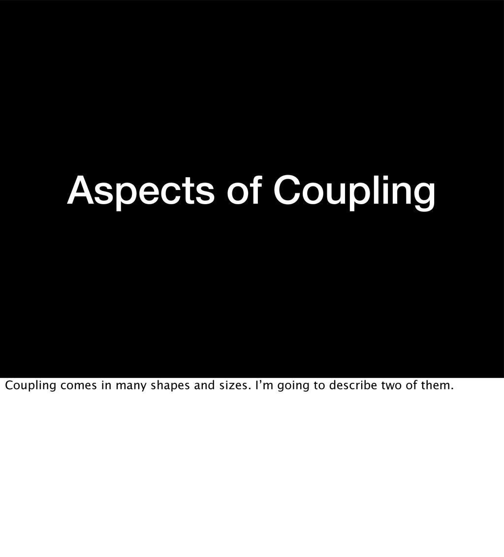 Aspects of Coupling Coupling comes in many shap...