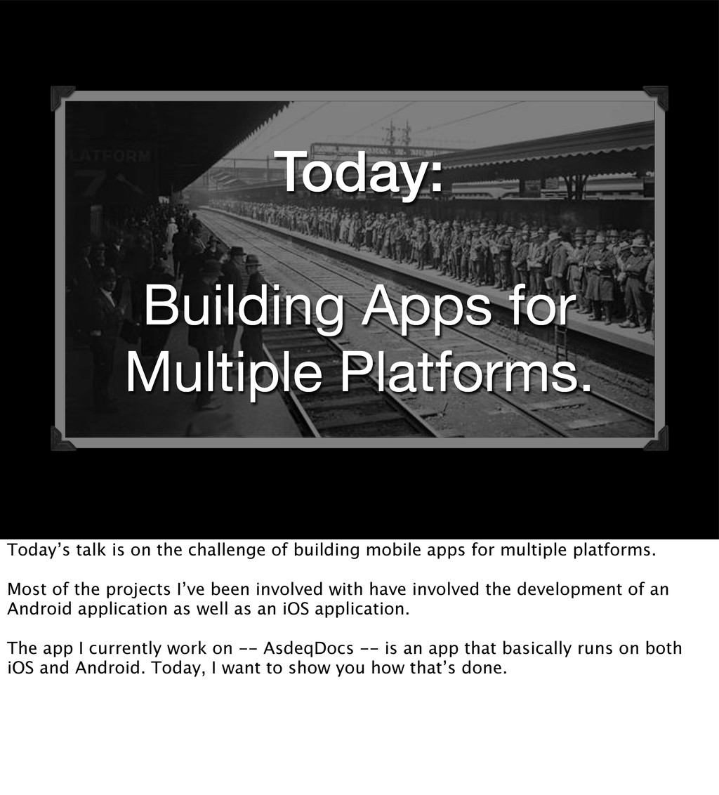 Today: Building Apps for Multiple Platforms. To...