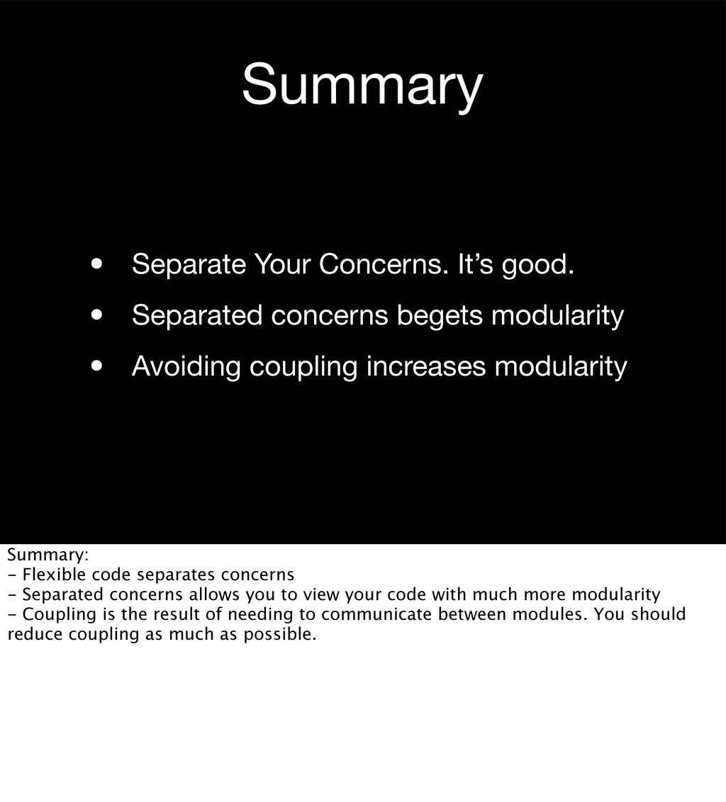 Summary • Separate Your Concerns. It's good. • ...