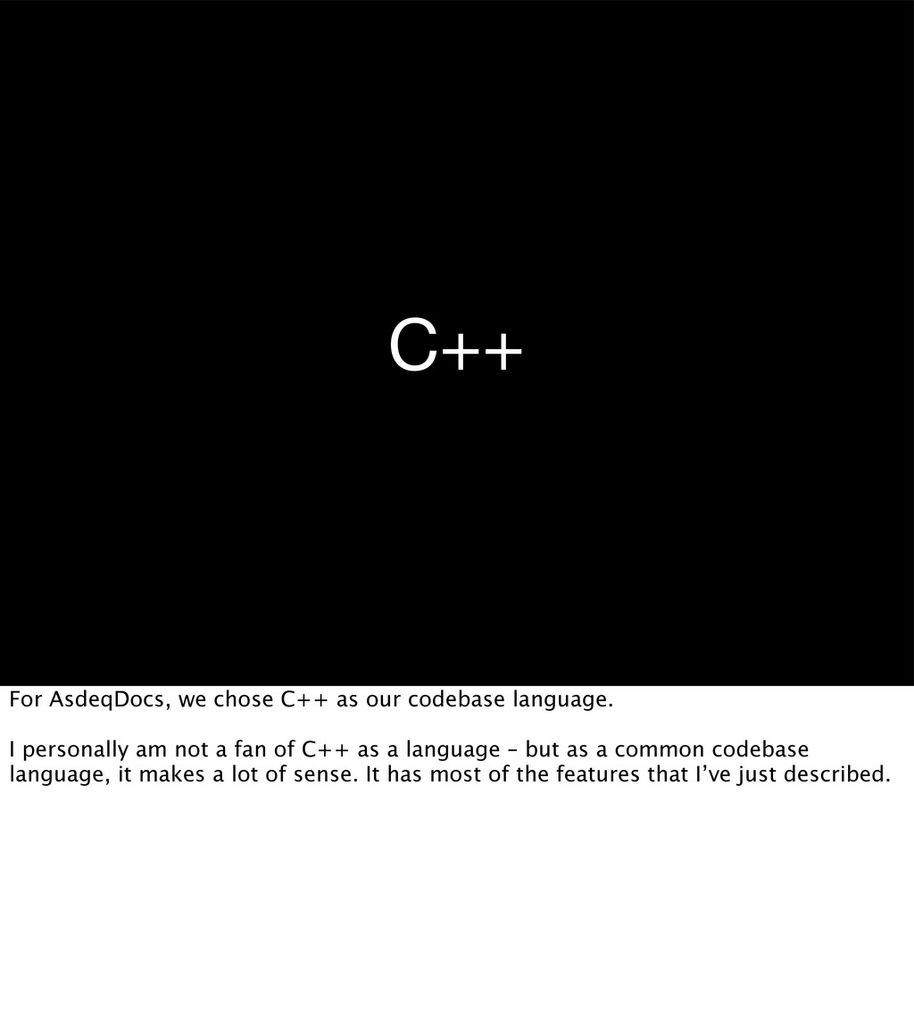 C++ For AsdeqDocs, we chose C++ as our codebase...