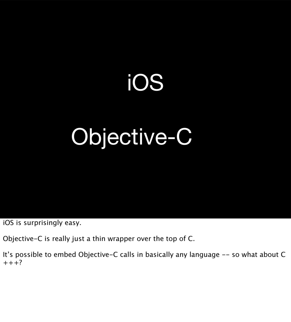 iOS Objective-C++ iOS is surprisingly easy. Obj...