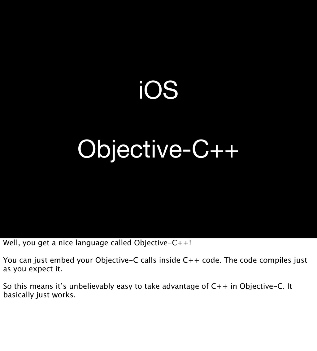 iOS Objective-C++ Well, you get a nice language...