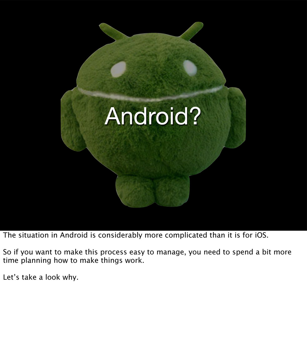Android? The situation in Android is considerab...
