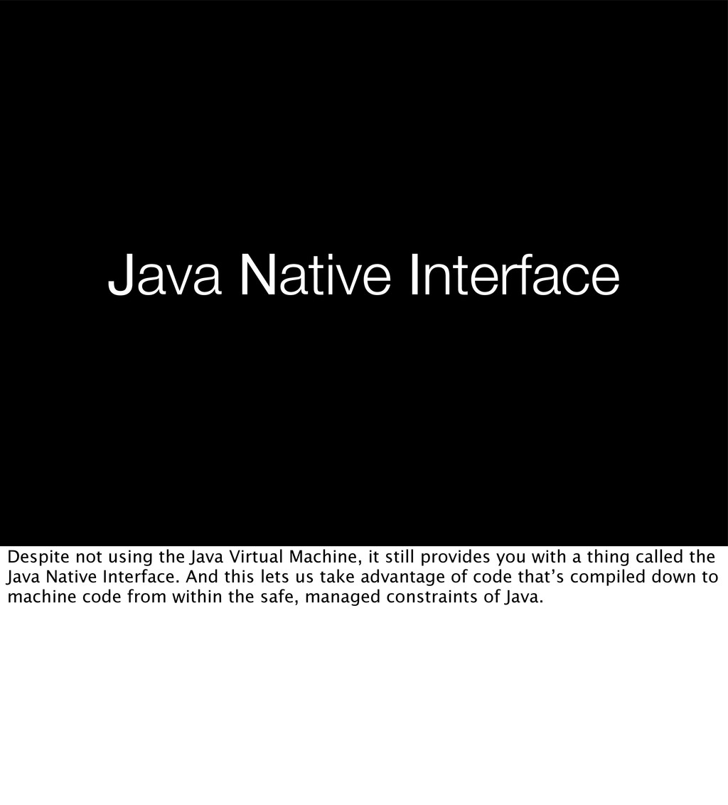 Java Native Interface Despite not using the Jav...