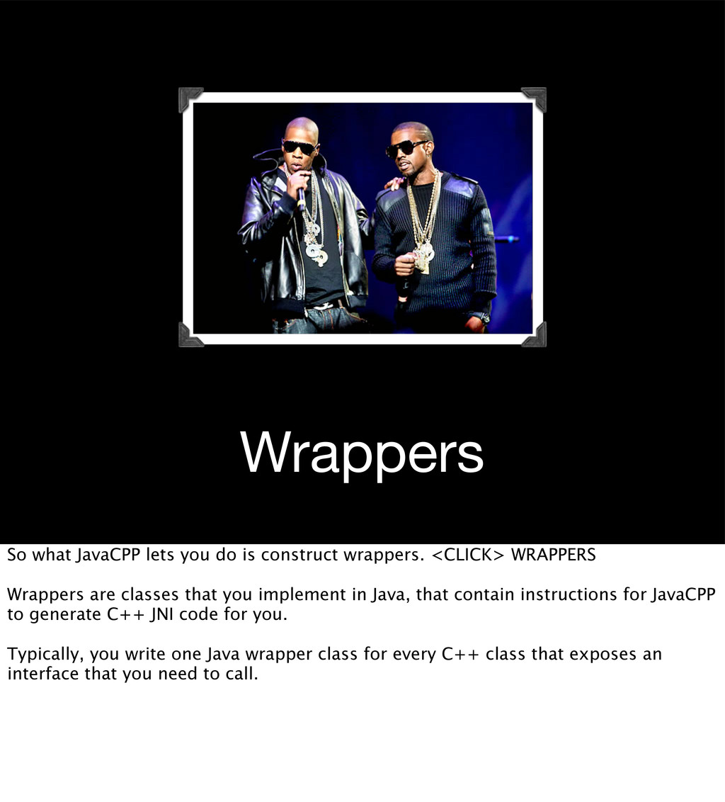 Wrappers So what JavaCPP lets you do is constru...