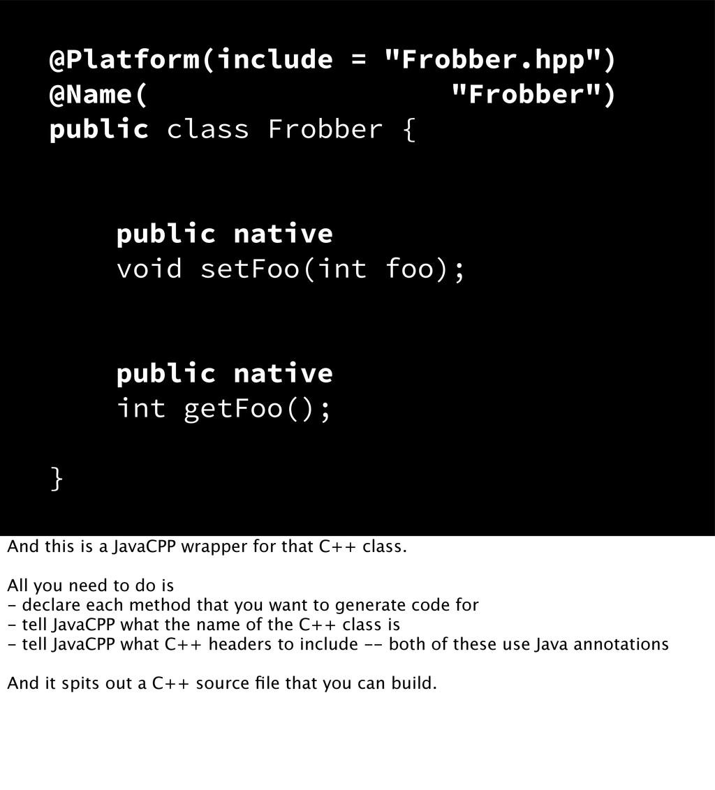 "@Platform(include = ""Frobber.hpp"") @Name( ""Frob..."