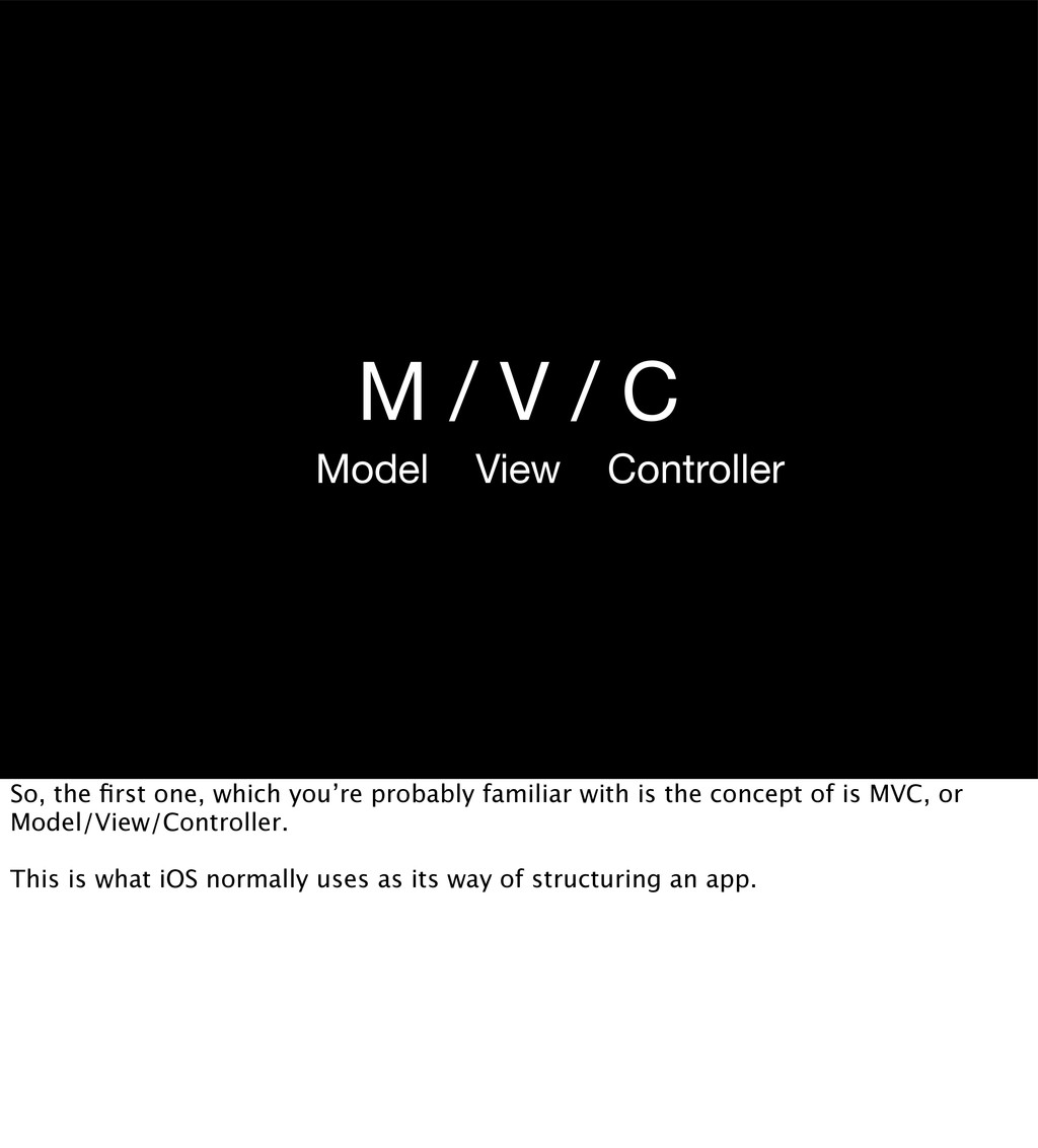 M / V / C View Controller Model So, the first on...