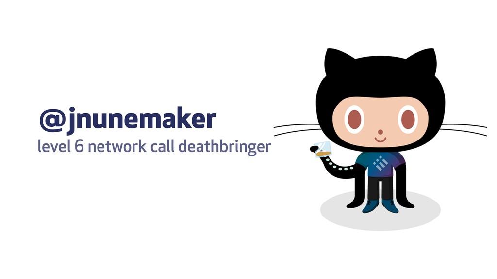 @jnunemaker level 6 network call deathbringer