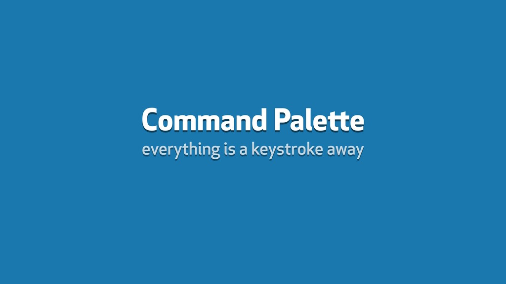 Command Palette everything is a keystroke away