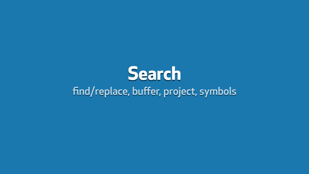 Search find/replace, buffer, project, symbols