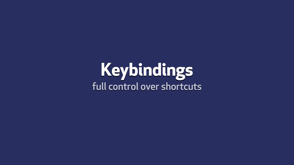 Keybindings full control over shortcuts