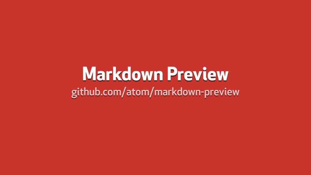 Markdown Preview github.com/atom/markdown-previ...