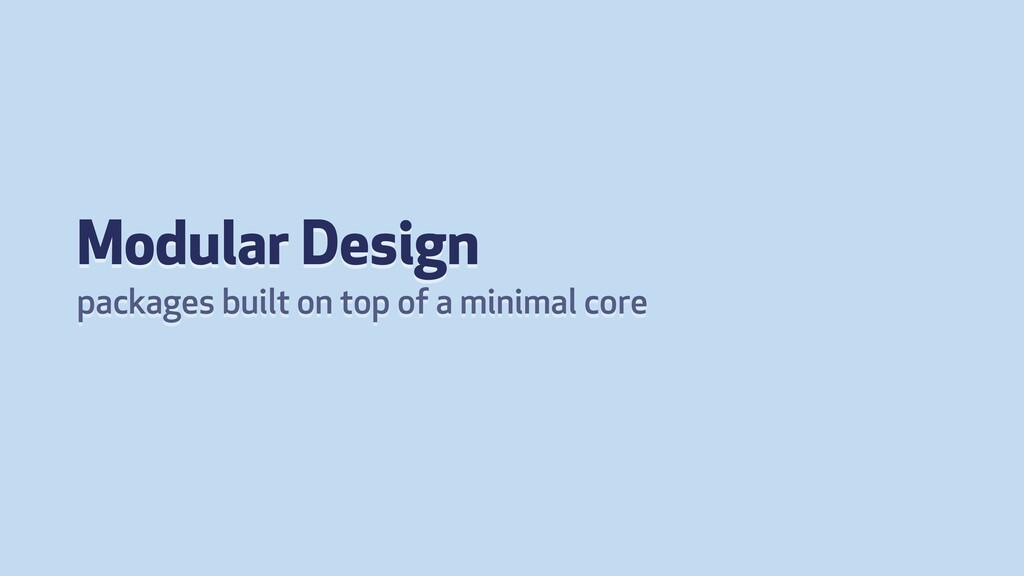 Modular Design packages built on top of a minim...