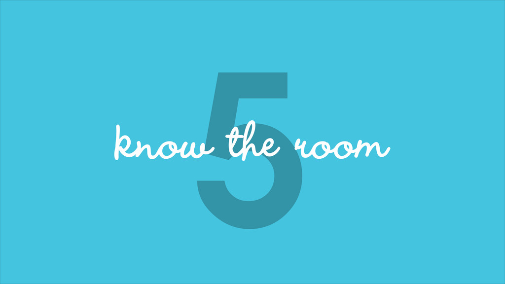 5 know the room