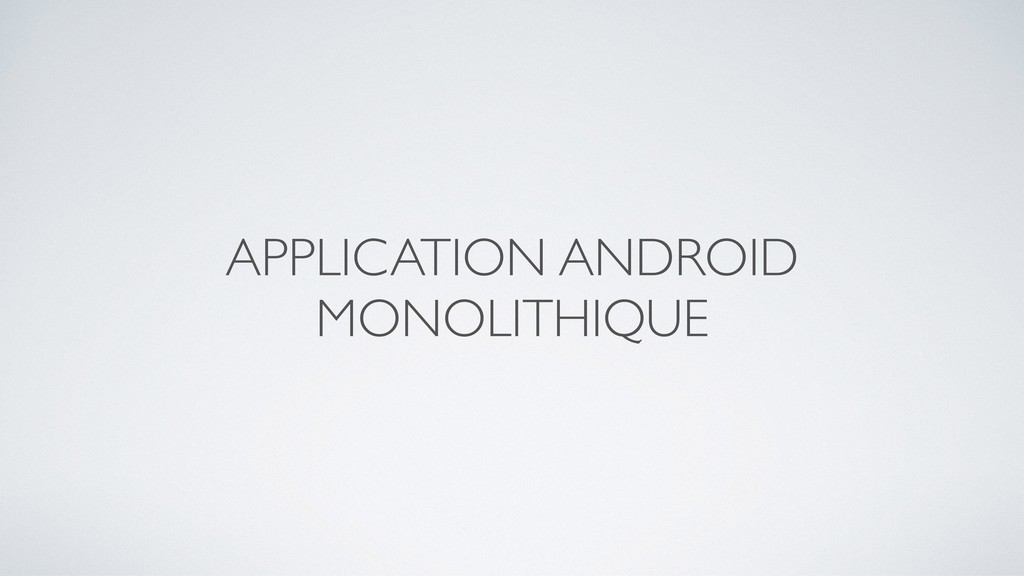 APPLICATION ANDROID MONOLITHIQUE