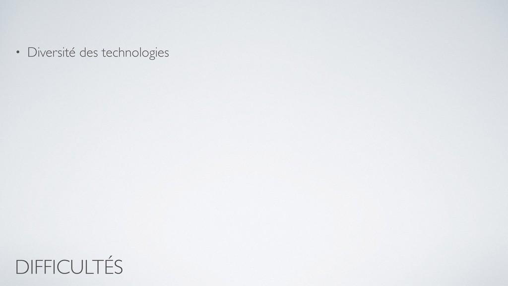 DIFFICULTÉS • Diversité des technologies