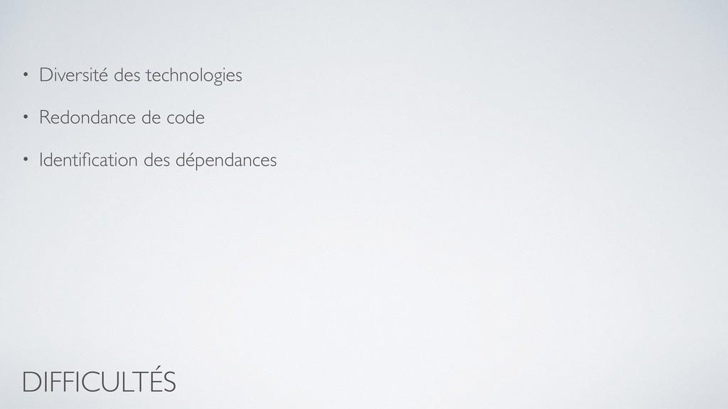 DIFFICULTÉS • Diversité des technologies • Redo...