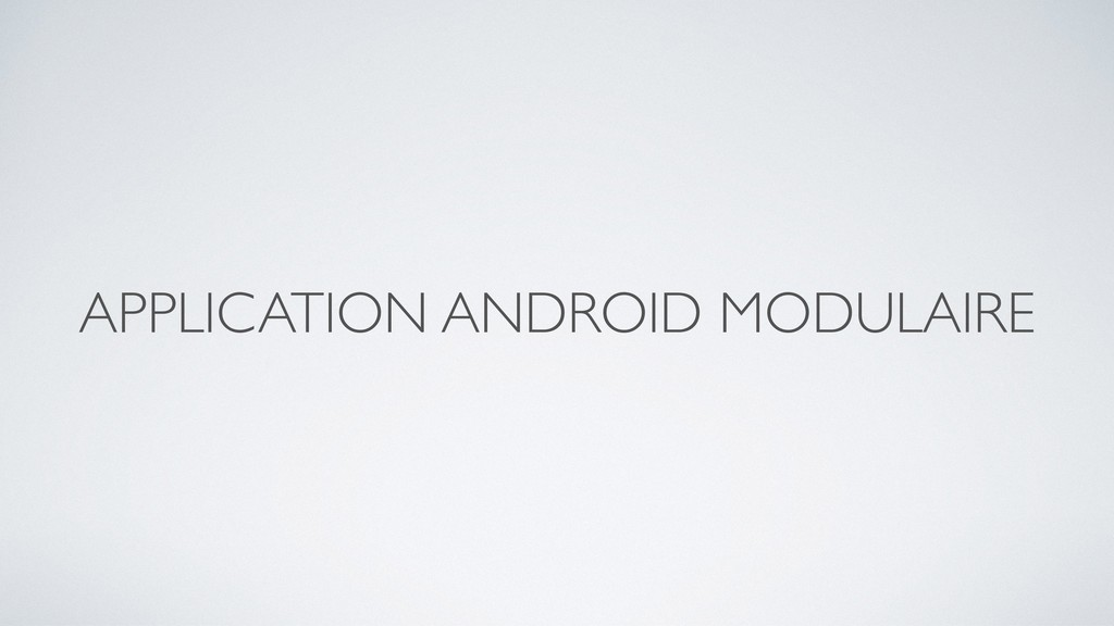 APPLICATION ANDROID MODULAIRE