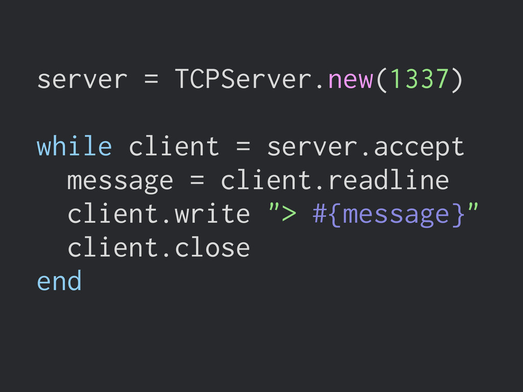 server = TCPServer.new(1337) ! while client = s...