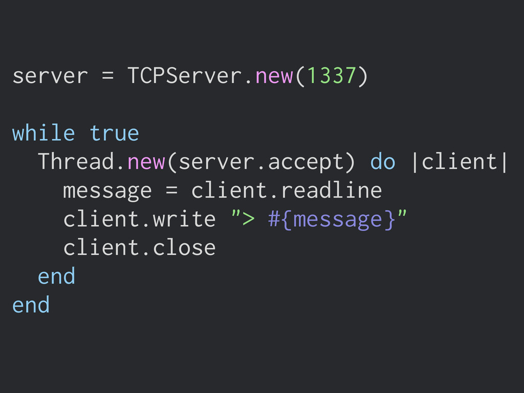server = TCPServer.new(1337) ! while true Threa...