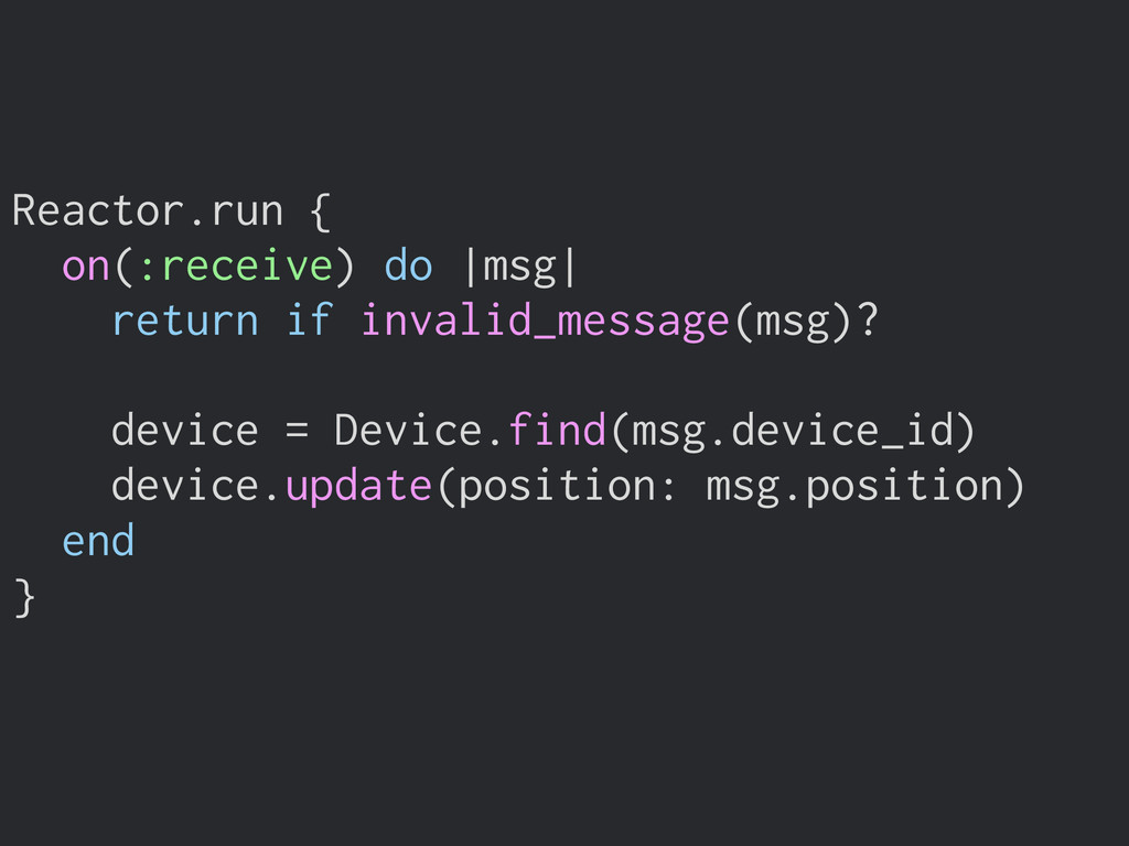 Reactor.run { on(:receive) do  msg  return if i...